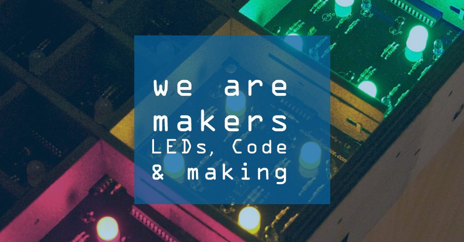 We are makers BER #20 – LEDs, Code & Making